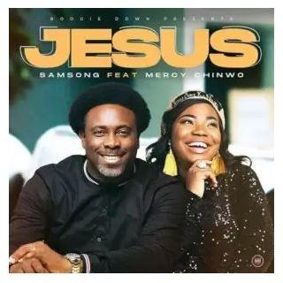 Samsong - Jesus Ft. Mercy Chinwo