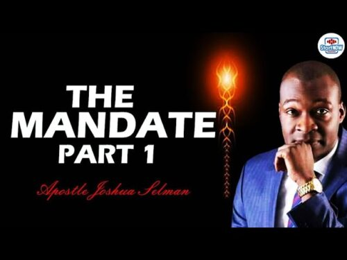 The Mandate Part 1 by Apostle Joshua Selman