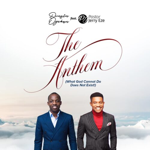 "Dunsin Oyekan - ""The Anthem Ft. Pastor Jerry Eze"